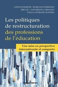 Louis LeVasseur et Romuald Normand - Les politiques de restructuration des professions de l'éducation - Une mise en perspective internationale et comparée.