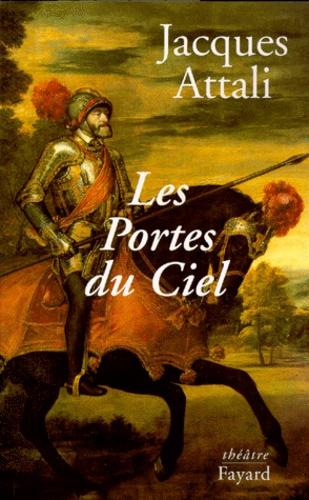 Jacques Attali - Les portes du ciel - Pièce en cinq actes.