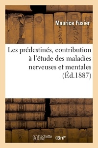 Maurice Fusier - Les prédestinés, contribution à l'étude des maladies nerveuses et mentales.