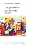 Fabienne Reboul-Scherrer - Les premiers instituteurs - 1833-1882.