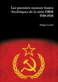 Philippe Savelief - Les Premiers Moteurs Fusees Sovietiques de La Serie Orm.