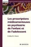 Daniel Bailly et Marie-Christine Mouren - Les prescriptions médicamenteuses en psychiatrie de l'enfant et de l'adolescent.
