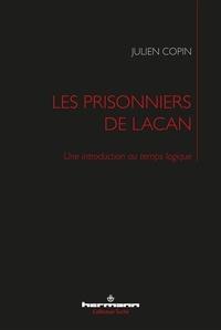 Julien Copin - Les prisonniers de Lacan - Une introduction au temps logique.