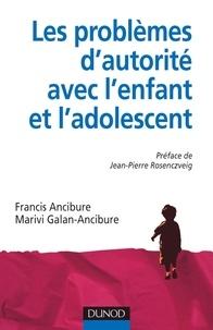 Francis Ancibure et Marivi Galan-Ancibure - Les problèmes d'autorité avec l'enfant et l'adolescent.