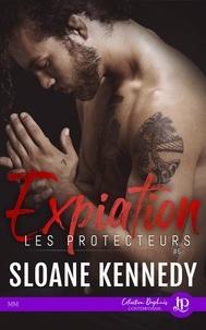 Sloane Kennedy - Les protecteurs Tome 6 : Expiation.