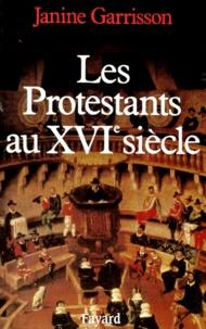 Janine Garrisson - Les Protestants au XVIe siècle.