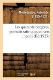 Montesquiou robert De - Les quarante bergères, portraits satiriques en vers inédits.