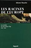 Michel Rouche - Les racines de l'Europe - Les sociétés du haut Moyen Age 568-888.