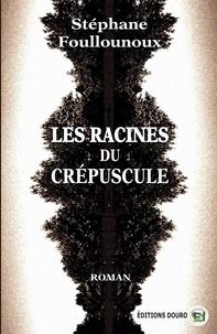 Stephane Foullounoux - Les racines du crépuscule.