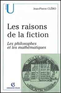 Jean-Pierre Cléro - Les raisons de la fiction - Les philosophes et les mathématiques.