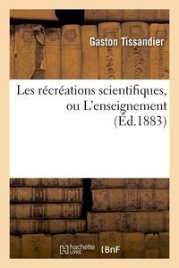 Gaston Tissandier - Les récréations scientifiques, ou L'enseignement (Éd.1883).