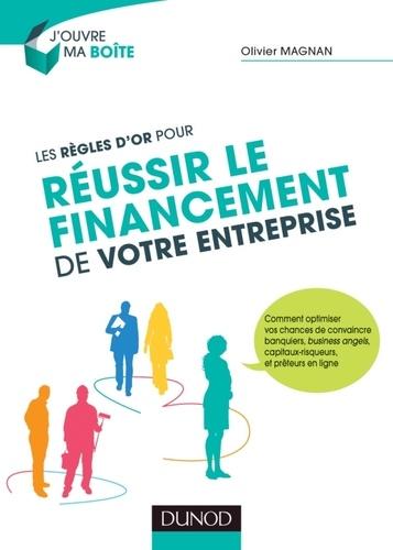 Olivier Magnan - Les règles d'or pour réussir le financement de votre entreprise.
