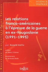 Ronald Hatto - Les relations franco-américaines à l'épreuve de la guerre en ex-Yougoslavie (1991-1995) - Le partage du fardeau de la sécurité transatlantique.