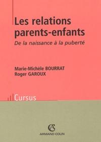 Marie-Michèle Bourrat et Roger Garoux - Les relations parents-enfants - De la naissance à la puberté.