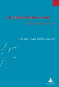 Pierre Hamel et Jean-Michel Lacroix - Les relations Québec-Canada - Arrêter le dialogue de sourds ?.