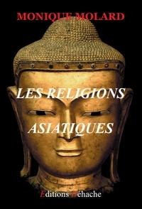 Monique Molard - Les religions asiatiques.