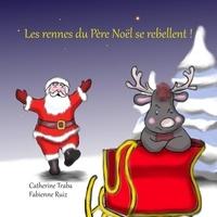 Catherine Traba et Fabienne Ruiz - Les rennes du Père Noël se rebellent !.