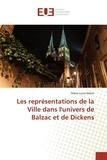 Marie-Lucie Walch - Les représentations de la ville dans l'univers de Balzac et de Dickens.