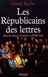 Daniel Roche - Les Républicains des lettres - Gens de culture et Lumières au XVIIIe siècle.
