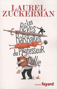 Laurel Zuckerman - Les Rêves barbares du professeur Collie.