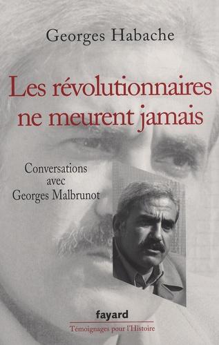 Georges Habache et Georges Malbrunot - Les révolutionnaires ne meurent jamais - Conversations avec Georges Malbrunot.