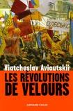 Viatcheslav Avioutskii - Les révolutions de velours.
