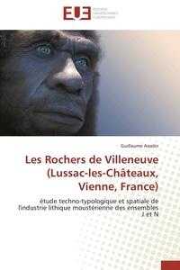 Guillaume Asselin - Les Rochers de Villeneuve (Lussac-les-Châteaux, Vienne, France) - Etude techno-typologique et spatiale de l'industrie lithique moustérienne des ensembles J et N.