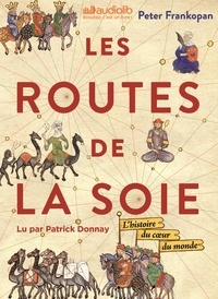 Peter Frankopan - Les Routes de la Soie - L'histoire du coeur du monde. 3 CD audio MP3