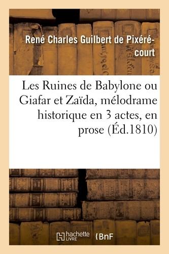 Hachette BNF - Les Ruines de Babylone ou Giafar et Zaïda, mélodrame historique en 3 actes, en prose.