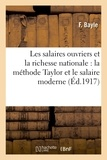 F Bayle - Les salaires ouvriers et la richesse nationale : la méthode Taylor et le salaire moderne.
