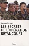 Jacques Thomet - Les secrets de l'opération Bétancourt.