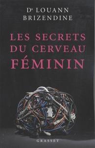 Louann Brizendine - Les secrets du cerveau féminin.
