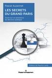 Pascal Auzannet - Les secrets du Grand Paris - Zoom sur un processus de décision publique.