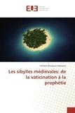 Christine Bousquet-Labouérie - Les sibylles médiévales: de la vaticination à la prophétie.