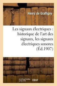 Henry de Graffigny - Les signaux électriques : historique de l'art des signaux, les signaux électriques sonores.