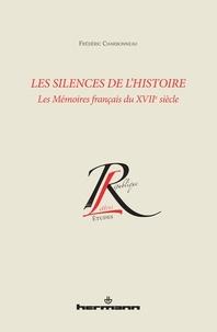 Frédéric Charbonneau - Les silences de l'histoire - Les Mémoires français du XVIIe siècle.