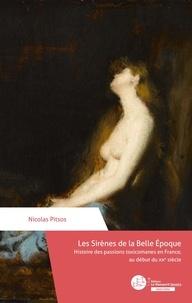 Nicolas Pitsos - Les sirènes de la Belle Epoque - Histoire des passions toxicomanes en France, au début du XXe siècle.