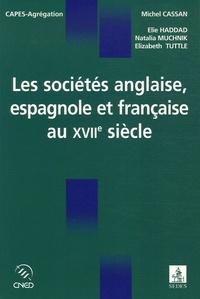 Michel Cassan et Elie Haddad - Les sociétés anglaise, espagnole et française au XVIIe siècle.