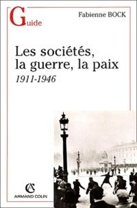 Fabienne Bock - Les sociétés, la guerre, la paix - 1911-1946.