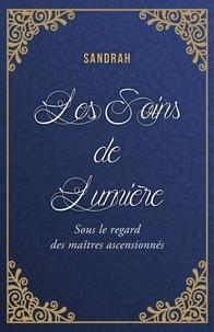 Sandrah - Les Soins de Lumière - Sous le regard des maîtres ascensionnés.