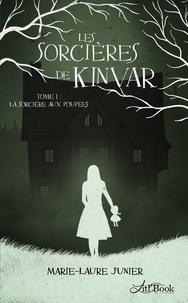 Marie-Laure Junier - Les sorcières de Kinvar Tome 1 : La sorcière aux poupées.