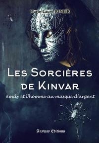 Marie-Laure Junier - Les sorcières de Kinvar Tome 2 : Emily et l'homme au masque d'argent.