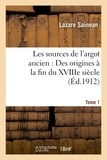 Lazare Sainéan - Les sources de l'argot ancien. Tome 1 Des origines à la fin du XVIIIe siècle.