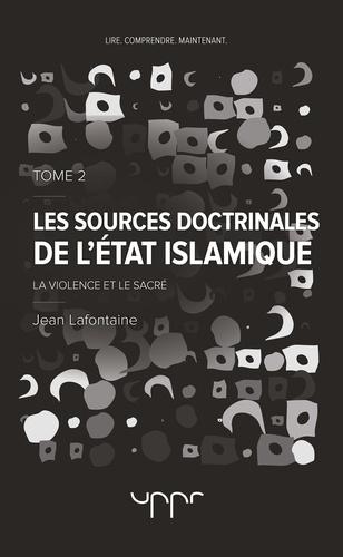 Jean Lafontaine - Les sources doctrinales de l'Etat islamique - Tome 2, La violence et le sacré.