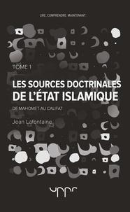Jean Lafontaine - Les sources doctrinales de l'Etat islamique - Tome 1, De Mahomet au califat.