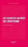 Jean-Pierre Béchu - Les sources sacrées de l'érotisme.