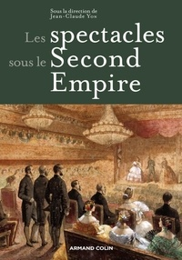 Jean-Claude Yon - Les spectacles sous le Second Empire.
