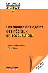 Patrice Blémont et Alexandrine Kientzy Laluc - Les statuts des agents des hôpitaux en 100 questions.