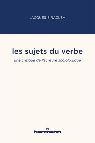 Jacques Siracusa - Les sujets du verbe - Une critique de l'écriture sociologique.