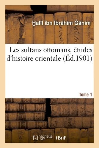 Hachette BNF - Les sultans ottomans, études d'histoire orientale. Tome 1.